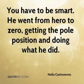 Helio Castroneves - You have to be smart. He went from hero to zero, getting the pole position and doing what he did.