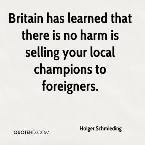 Britain has learned that there is no harm is selling your local champions to foreigners.
