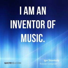 I am an inventor of music.