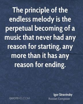 The principle of the endless melody is the perpetual becoming of a music that never had any reason for starting, any more than it has any reason for ending.