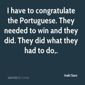 Inaki Saez - I have to congratulate the Portuguese. They needed to win and they did. They did what they had to do.
