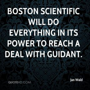 Jan Wald  - Boston Scientific will do everything in its power to reach a deal with Guidant.