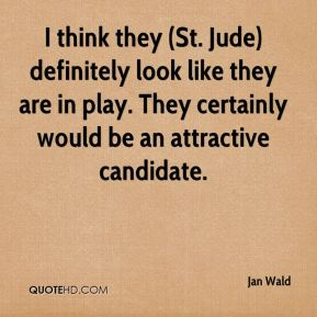 Jan Wald - I think they (St. Jude) definitely look like they are in play. They certainly would be an attractive candidate.