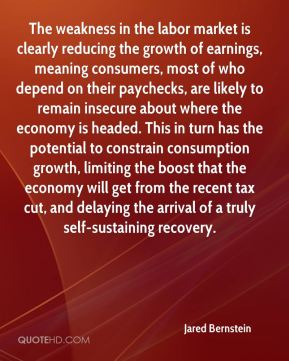The weakness in the labor market is clearly reducing the growth of earnings, meaning consumers, most of who depend on their paychecks, are likely to remain insecure about where the economy is headed. This in turn has the potential to constrain consumption growth, limiting the boost that the economy will get from the recent tax cut, and delaying the arrival of a truly self-sustaining recovery.