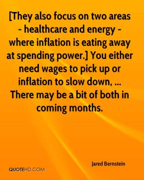 [They also focus on two areas - healthcare and energy - where inflation is eating away at spending power.] You either need wages to pick up or inflation to slow down, ... There may be a bit of both in coming months.