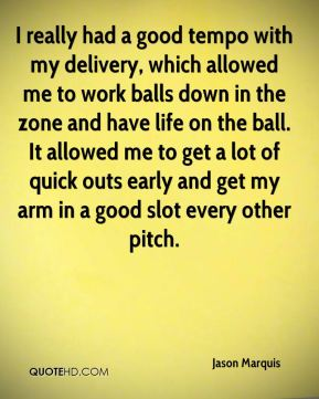 I really had a good tempo with my delivery, which allowed me to work balls down in the zone and have life on the ball. It allowed me to get a lot of quick outs early and get my arm in a good slot every other pitch.
