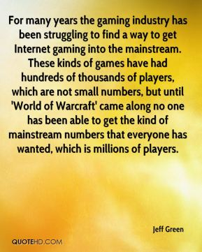 For many years the gaming industry has been struggling to find a way to get Internet gaming into the mainstream. These kinds of games have had hundreds of thousands of players, which are not small numbers, but until 'World of Warcraft' came along no one has been able to get the kind of mainstream numbers that everyone has wanted, which is millions of players.