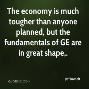Jeff Immelt  - The economy is much tougher than anyone planned, but the fundamentals of GE are in great shape.