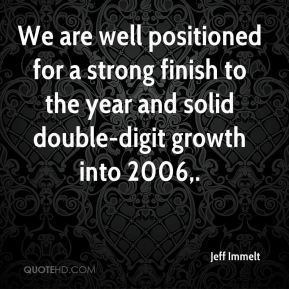 We are well positioned for a strong finish to the year and solid double-digit growth into 2006.