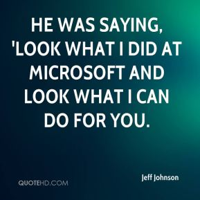 He was saying, 'Look what I did at Microsoft and look what I can do for you.