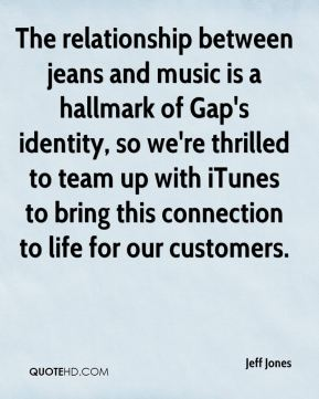 Jeff Jones  - The relationship between jeans and music is a hallmark of Gap's identity, so we're thrilled to team up with iTunes to bring this connection to life for our customers.