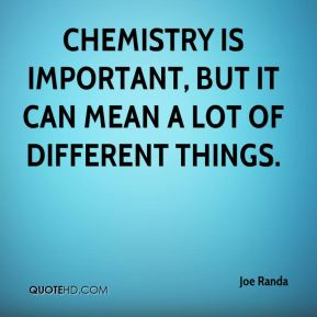 Chemistry is important, but it can mean a lot of different things.