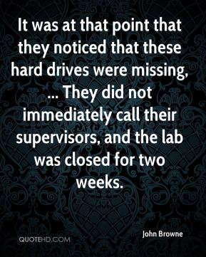 It was at that point that they noticed that these hard drives were missing, ... They did not immediately call their supervisors, and the lab was closed for two weeks.