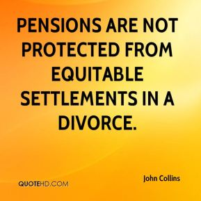 Pensions are not protected from equitable settlements in a divorce.