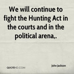 We will continue to fight the Hunting Act in the courts and in the political arena.