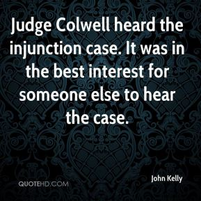 Judge Colwell heard the injunction case. It was in the best interest for someone else to hear the case.