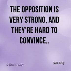 The opposition is very strong, and they're hard to convince.