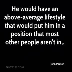 John Paxson  - He would have an above-average lifestyle that would put him in a position that most other people aren't in.