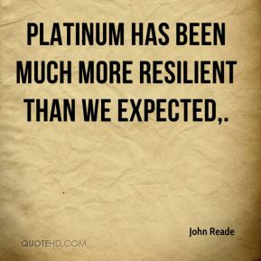 Platinum has been much more resilient than we expected.