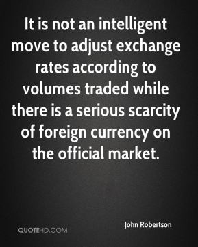 John Robertson  - It is not an intelligent move to adjust exchange rates according to volumes traded while there is a serious scarcity of foreign currency on the official market.