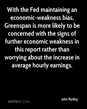 John Ryding  - With the Fed maintaining an economic-weakness bias, Greenspan is more likely to be concerned with the signs of further economic weakness in this report rather than worrying about the increase in average hourly earnings.
