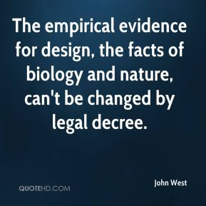 John West  - The empirical evidence for design, the facts of biology and nature, can't be changed by legal decree.