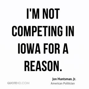 I'm not competing in Iowa for a reason.