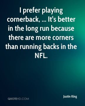 I prefer playing cornerback, ... It's better in the long run because there are more corners than running backs in the NFL.
