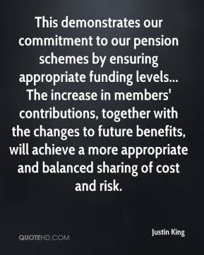 This demonstrates our commitment to our pension schemes by ensuring appropriate funding levels... The increase in members' contributions, together with the changes to future benefits, will achieve a more appropriate and balanced sharing of cost and risk.