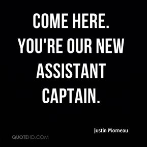 Justin Morneau  - Come here. You're our new assistant captain.