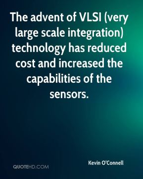 The advent of VLSI (very large scale integration) technology has reduced cost and increased the capabilities of the sensors.