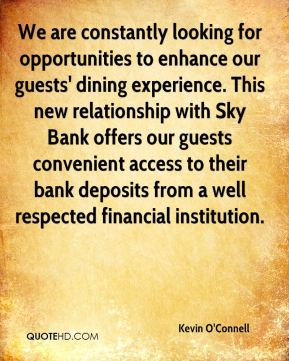 We are constantly looking for opportunities to enhance our guests' dining experience. This new relationship with Sky Bank offers our guests convenient access to their bank deposits from a well respected financial institution.