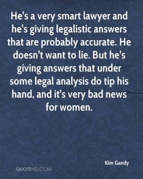 He's a very smart lawyer and he's giving legalistic answers that are probably accurate. He doesn't want to lie. But he's giving answers that under some legal analysis do tip his hand, and it's very bad news for women.