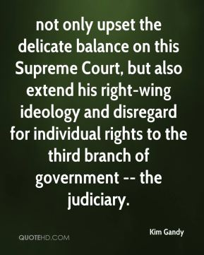 not only upset the delicate balance on this Supreme Court, but also extend his right-wing ideology and disregard for individual rights to the third branch of government -- the judiciary.