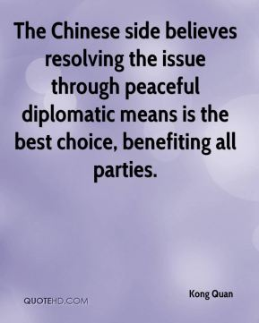 Kong Quan  - The Chinese side believes resolving the issue through peaceful diplomatic means is the best choice, benefiting all parties.