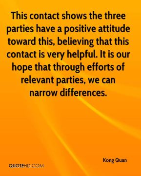 Kong Quan  - This contact shows the three parties have a positive attitude toward this, believing that this contact is very helpful. It is our hope that through efforts of relevant parties, we can narrow differences.