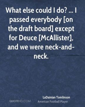 What else could I do? ... I passed everybody [on the draft board] except for Deuce [McAllister], and we were neck-and-neck.
