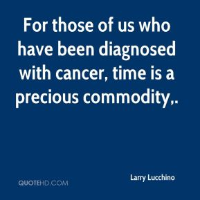 For those of us who have been diagnosed with cancer, time is a precious commodity.