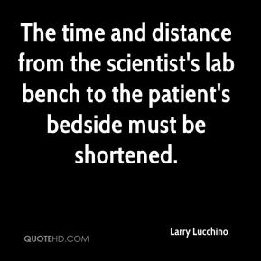 The time and distance from the scientist's lab bench to the patient's bedside must be shortened.