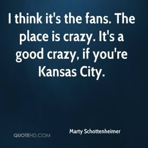 I think it's the fans. The place is crazy. It's a good crazy, if you're Kansas City.