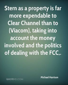 Michael Harrison  - Stern as a property is far more expendable to Clear Channel than to (Viacom), taking into account the money involved and the politics of dealing with the FCC.