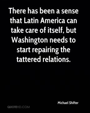 There has been a sense that Latin America can take care of itself, but Washington needs to start repairing the tattered relations.
