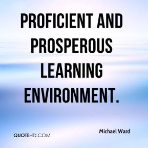 Michael Ward  - proficient and prosperous learning environment.