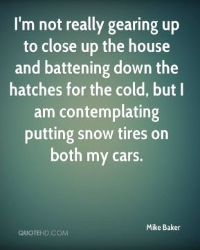 I'm not really gearing up to close up the house and battening down the hatches for the cold, but I am contemplating putting snow tires on both my cars.