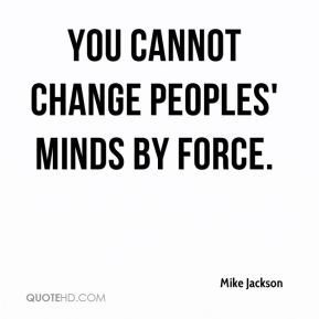 You cannot change peoples' minds by force.