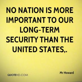 Mr Howard  - No nation is more important to our long-term security than the United States.