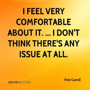 I feel very comfortable about it. ... I don't think there's any issue at all.