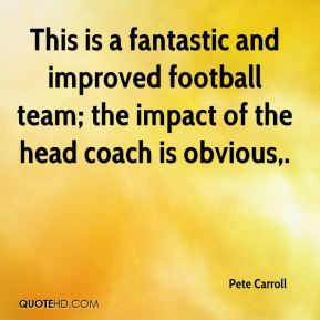 This is a fantastic and improved football team; the impact of the head coach is obvious.