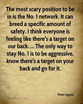The most scary position to be in is the No. 1 network. It can breed a specific amount of safety. I think everyone is feeling like there's a target on our back. ... The only way to stay No. 1 is to be aggressive, know there's a target on your back and go for it.