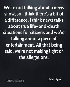 We're not talking about a news show, so I think there's a bit of a difference. I think news talks about true life- and-death situations for citizens and we're talking about a piece of entertainment. All that being said, we're not making light of the allegations.